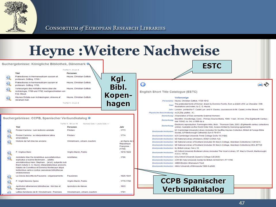 47 Heyne :Weitere Nachweise Kgl. Bibl. Kopen- hagen ESTC CCPB Spanischer Verbundkatalog