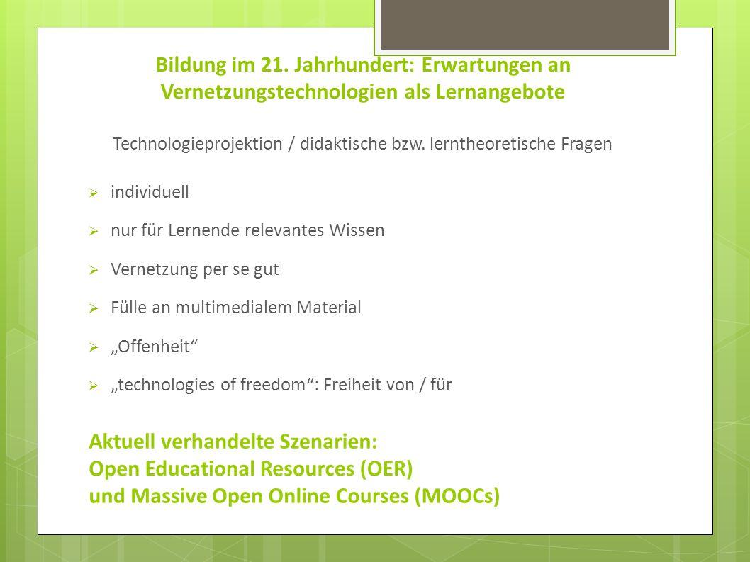 Bildung im 21. Jahrhundert: Erwartungen an Vernetzungstechnologien als Lernangebote Technologieprojektion / didaktische bzw. lerntheoretische Fragen i
