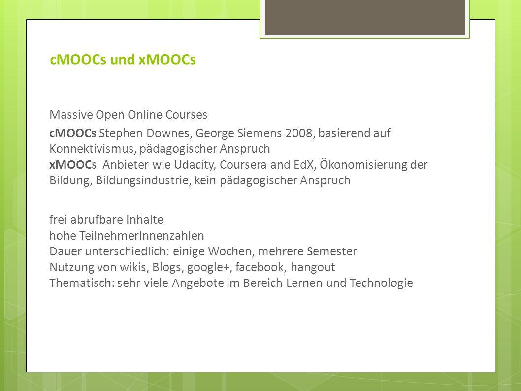 cMOOCs und xMOOCs Massive Open Online Courses cMOOCs Stephen Downes, George Siemens 2008, basierend auf Konnektivismus, pädagogischer Anspruch xMOOCs