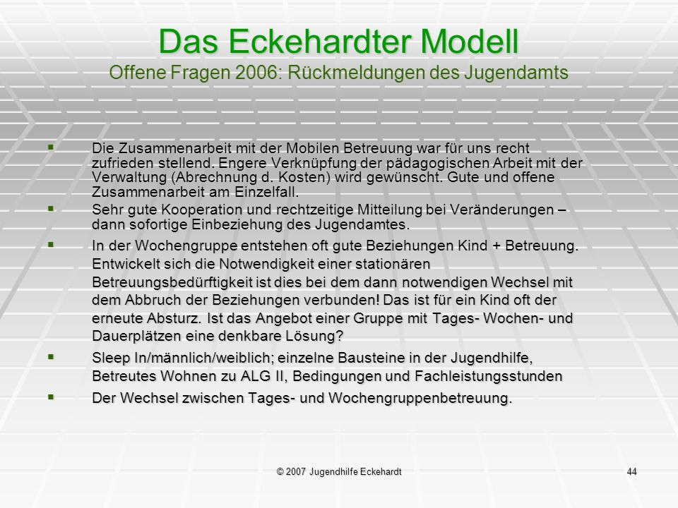 © 2007 Jugendhilfe Eckehardt44 Das Eckehardter Modell Offene Fragen 2006: Rückmeldungen des Jugendamts Die Zusammenarbeit mit der Mobilen Betreuung wa