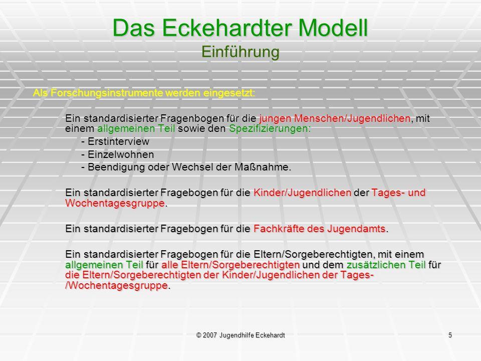 © 2007 Jugendhilfe Eckehardt5 Das Eckehardter Modell Einführung Als Forschungsinstrumente werden eingesetzt: Ein standardisierter Fragenbogen für die