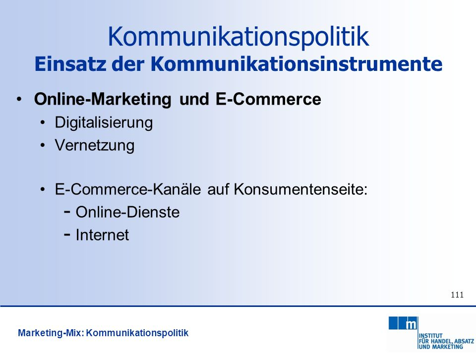 111 Online-Marketing und E-Commerce Digitalisierung Vernetzung E-Commerce-Kanäle auf Konsumentenseite: - Online-Dienste - Internet Kommunikationspolit