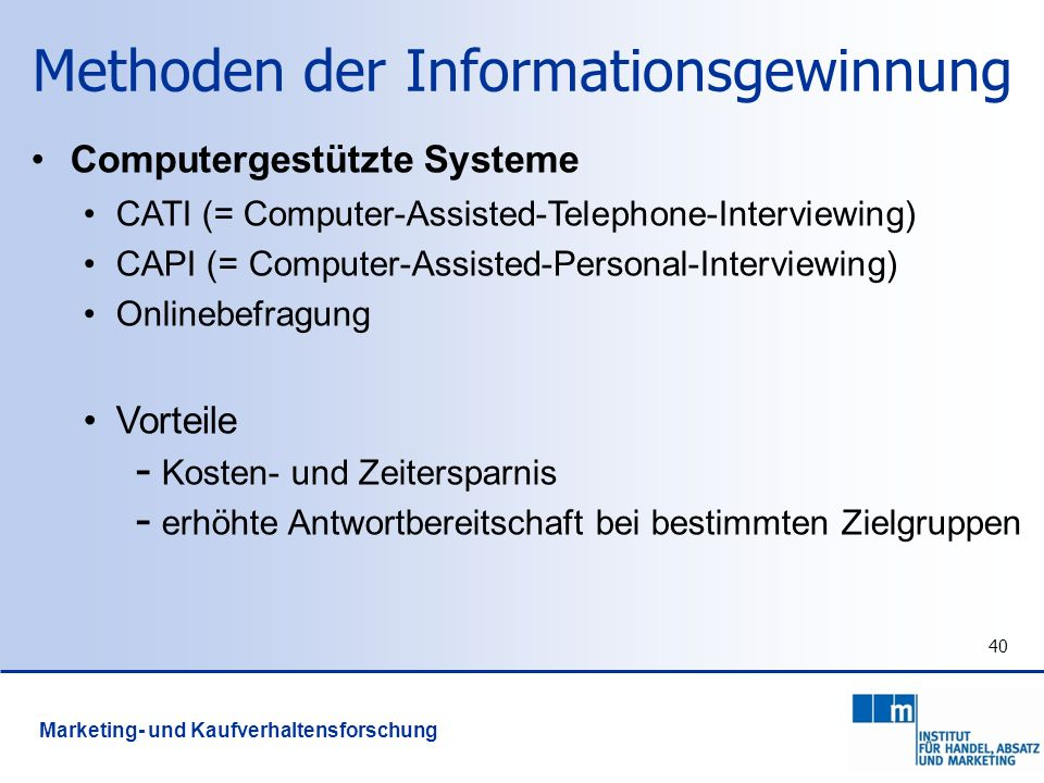 40 Computergestützte Systeme CATI (= Computer-Assisted-Telephone-Interviewing) CAPI (= Computer-Assisted-Personal-Interviewing) Onlinebefragung Vortei