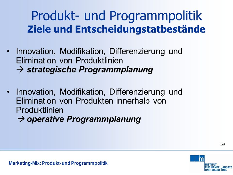 69 Innovation, Modifikation, Differenzierung und Elimination von Produktlinien strategische Programmplanung Innovation, Modifikation, Differenzierung