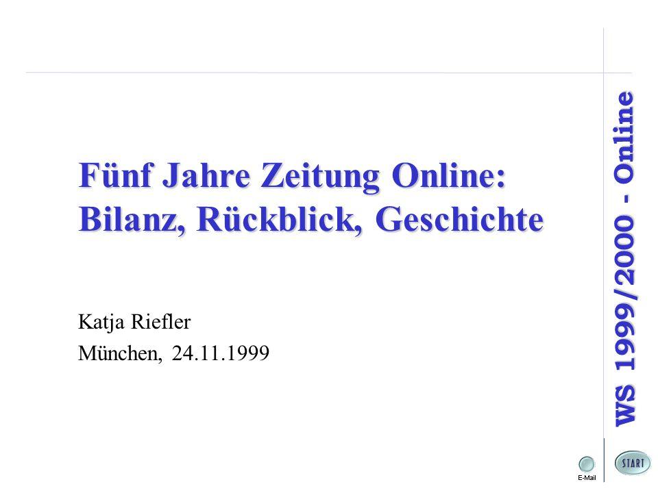 WS 1999/2000 - Online Katja Riefler München, 24.11.1999 Fünf Jahre Zeitung Online: Bilanz, Rückblick, Geschichte