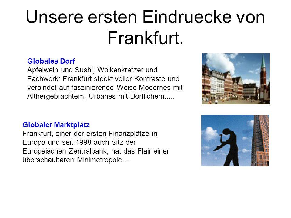 Unsere ersten Eindruecke von Frankfurt.