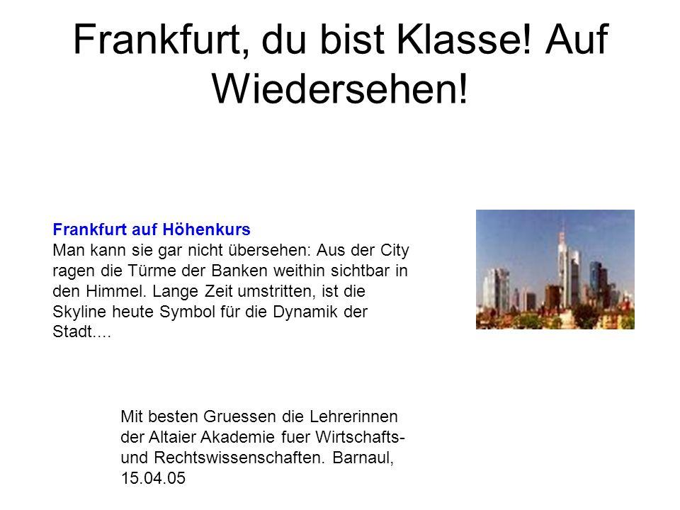 Frankfurt, du bist Klasse. Auf Wiedersehen.