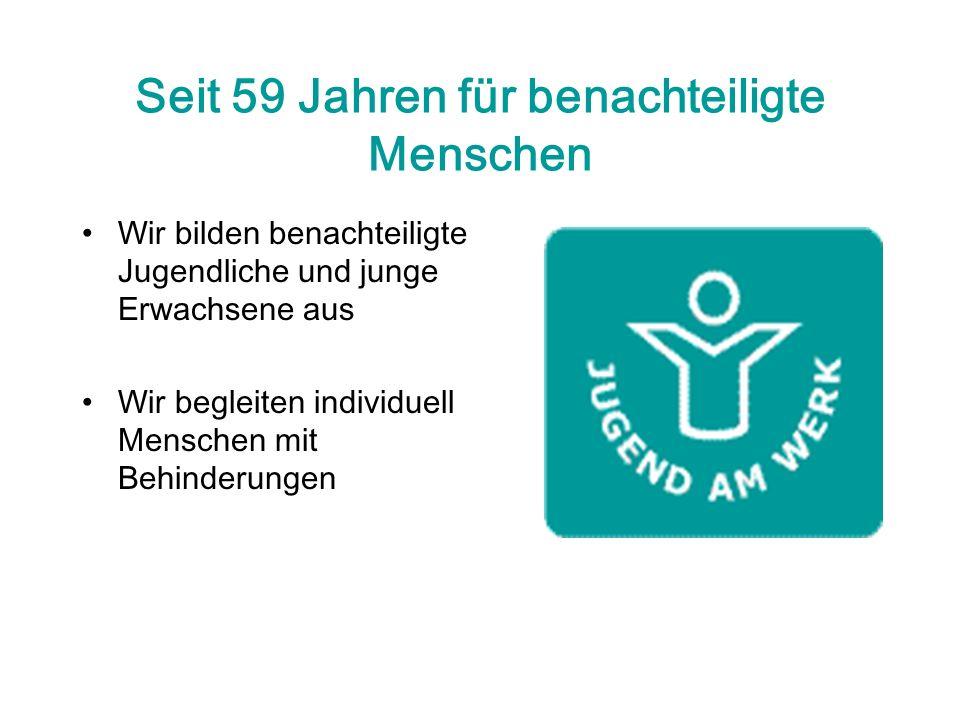 Seit 59 Jahren für benachteiligte Menschen Wir bilden benachteiligte Jugendliche und junge Erwachsene aus Wir begleiten individuell Menschen mit Behinderungen