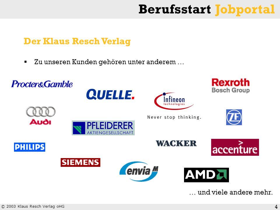 © 2003 Klaus Resch Verlag oHG Berufsstart Jobportal 5 2003 entschieden sich die Berliner Hochschulen für den Aufbau eines gemeinsamen Jobportals, das die Vorteile einer zentralen Stellendatenbank nutzt.