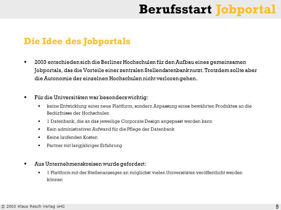 © 2003 Klaus Resch Verlag oHG Berufsstart Jobportal 5 2003 entschieden sich die Berliner Hochschulen für den Aufbau eines gemeinsamen Jobportals, das