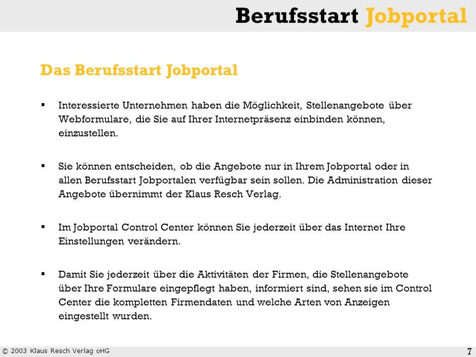 © 2003 Klaus Resch Verlag oHG Berufsstart Jobportal 7 Interessierte Unternehmen haben die Möglichkeit, Stellenangebote über Webformulare, die Sie auf