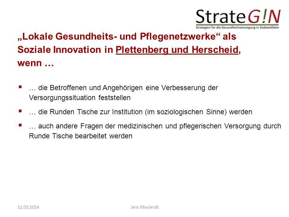 Lokale Gesundheits- und Pflegenetzwerke als Soziale Innovation in Plettenberg und Herscheid, wenn … 12.03.2014Jens Maylandt … die Betroffenen und Ange