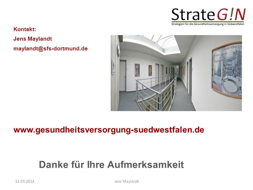 Kontakt: Jens Maylandt maylandt@sfs-dortmund.de www.gesundheitsversorgung-suedwestfalen.de Danke für Ihre Aufmerksamkeit 12.03.2014Jens Maylandt