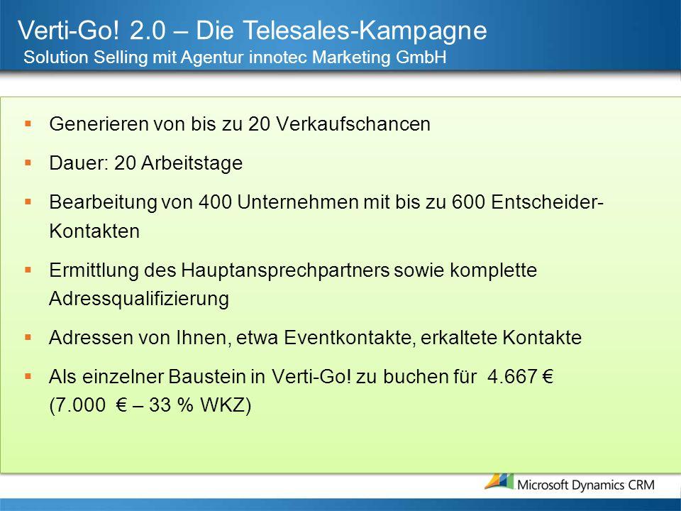 Verti-Go! 2.0 – Die Telesales-Kampagne Solution Selling mit Agentur innotec Marketing GmbH Generieren von bis zu 20 Verkaufschancen Dauer: 20 Arbeitst