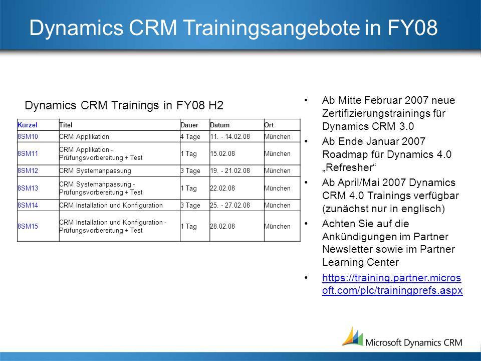Dynamics CRM Trainingsangebote in FY08 Ab Mitte Februar 2007 neue Zertifizierungstrainings für Dynamics CRM 3.0 Ab Ende Januar 2007 Roadmap für Dynami
