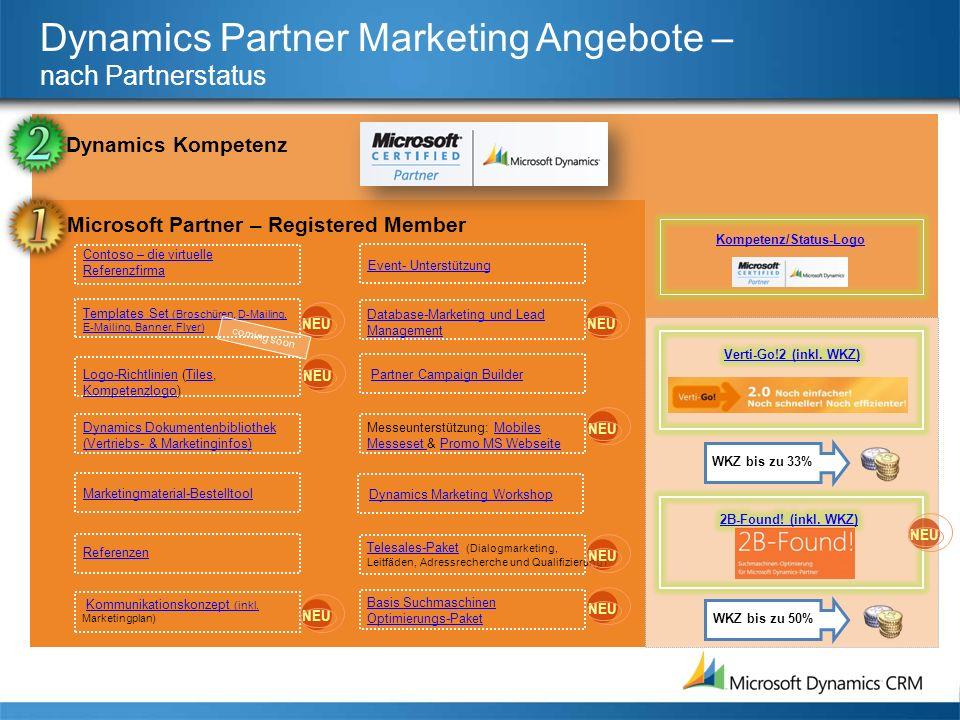 Dynamics Partner Marketing Angebote – nach Partnerstatus Microsoft Partner – Registered Member Dynamics Kompetenz Kompetenz/Status-Logo Contoso – die virtuelle Referenzfirma Templates Set (Broschüren, D-Mailing, E-Mailing, Banner, Flyer) Logo-RichtlinienLogo-Richtlinien (Tiles, Kompetenzlogo)Tiles Kompetenzlogo Marketingmaterial-Bestelltool Referenzen NEU Kommunikationskonzept (inkl.