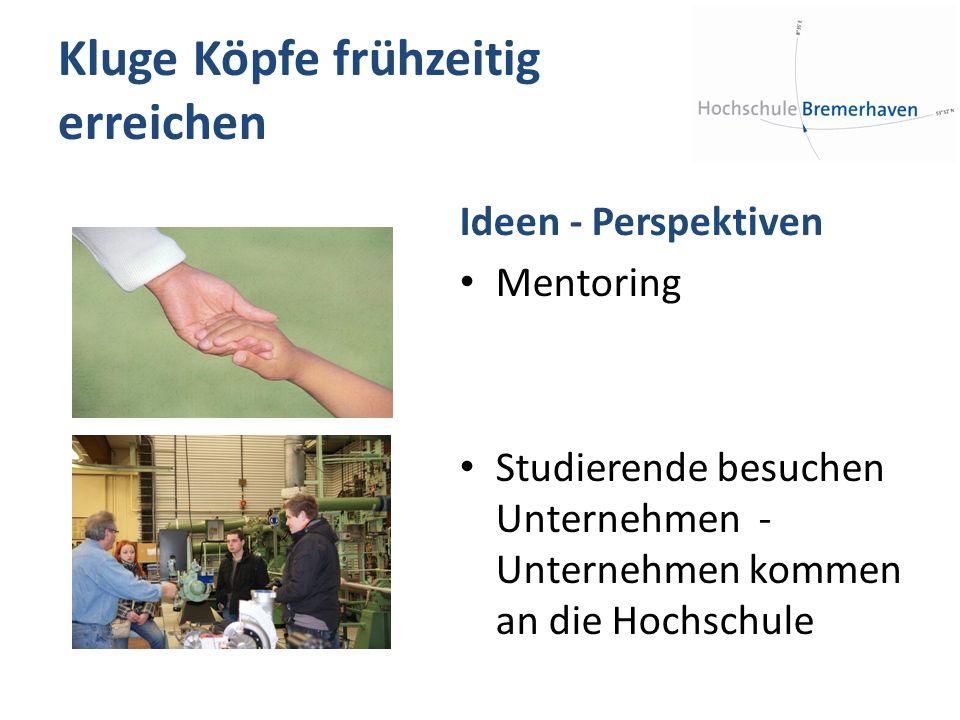 Kluge Köpfe frühzeitig erreichen Ideen - Perspektiven Mentoring Studierende besuchen Unternehmen - Unternehmen kommen an die Hochschule