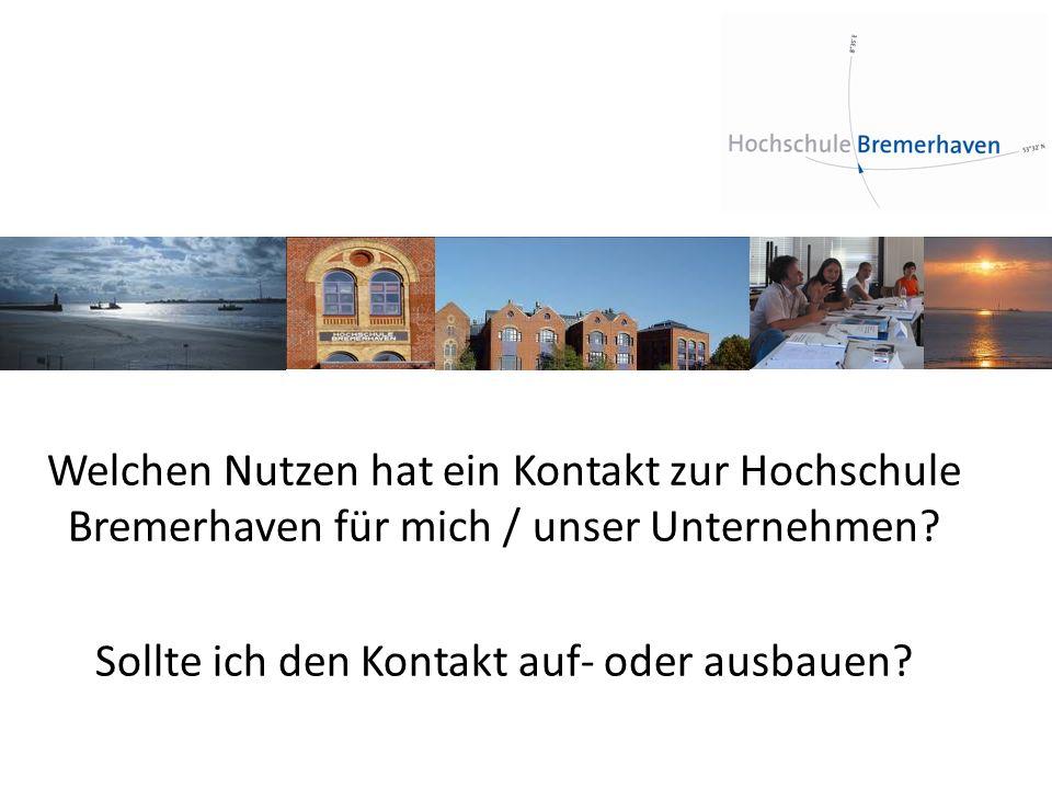 Welchen Nutzen hat ein Kontakt zur Hochschule Bremerhaven für mich / unser Unternehmen? Sollte ich den Kontakt auf- oder ausbauen?