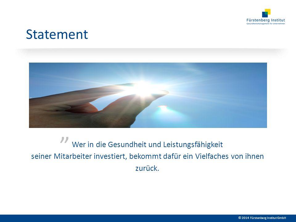 © 2014 Fürstenberg Institut GmbH Wer in die Gesundheit und Leistungsfähigkeit seiner Mitarbeiter investiert, bekommt dafür ein Vielfaches von ihnen zu