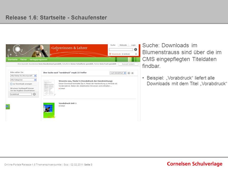 Online-Portale Release 1.6 Themenschwerpunkte | Scs | 02.02.2011 Seite 3 Release 1.6: Startseite - Schaufenster Suche: Downloads im Blumenstrauss sind über die im CMS eingepflegten Titeldaten findbar.