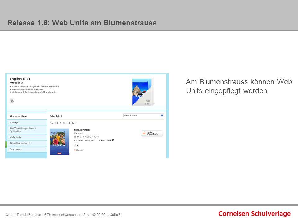 Online-Portale Release 1.6 Themenschwerpunkte | Scs | 02.02.2011 Seite 5 Release 1.6: Web Units am Blumenstrauss Am Blumenstrauss können Web Units eingepflegt werden