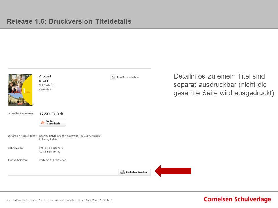 Online-Portale Release 1.6 Themenschwerpunkte | Scs | 02.02.2011 Seite 7 Release 1.6: Druckversion Titeldetails Detailinfos zu einem Titel sind separat ausdruckbar (nicht die gesamte Seite wird ausgedruckt)