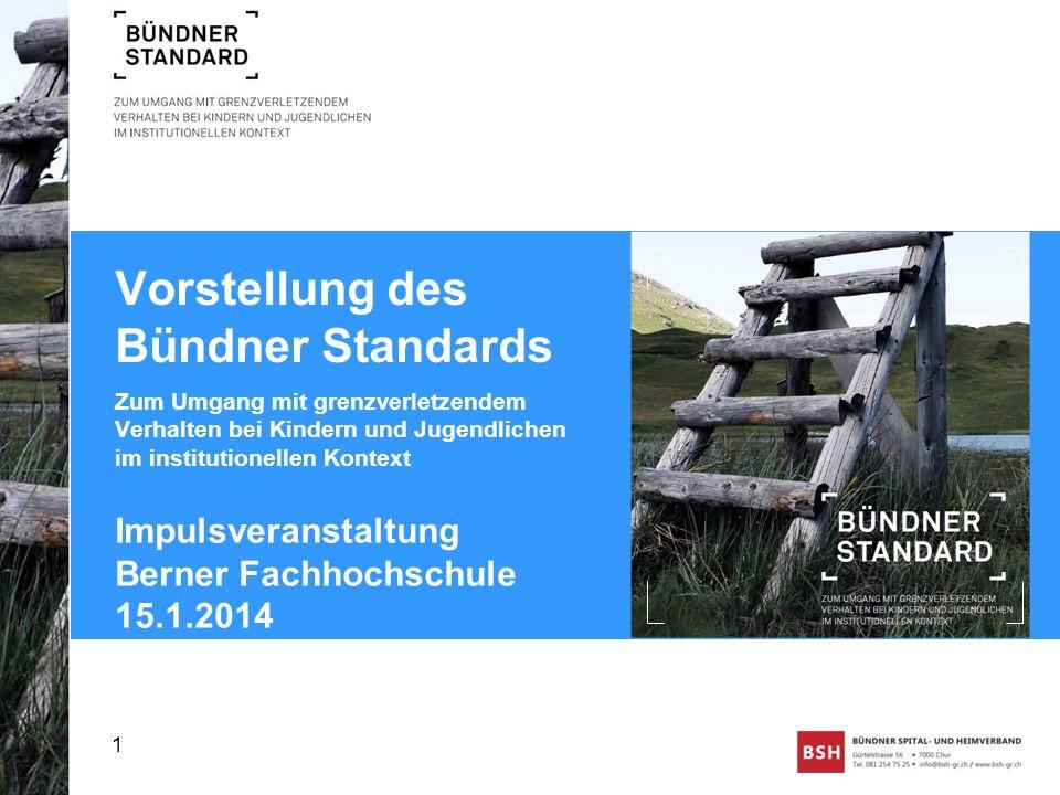 Vorstellung des Bündner Standards Impulsveranstaltung Berner Fachhochschule 15.1.2014 1 Zum Umgang mit grenzverletzendem Verhalten bei Kindern und Jug