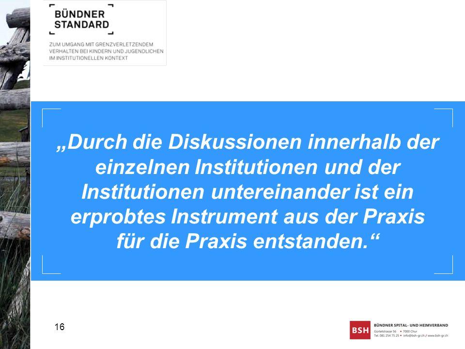 Durch die Diskussionen innerhalb der einzelnen Institutionen und der Institutionen untereinander ist ein erprobtes Instrument aus der Praxis für die P