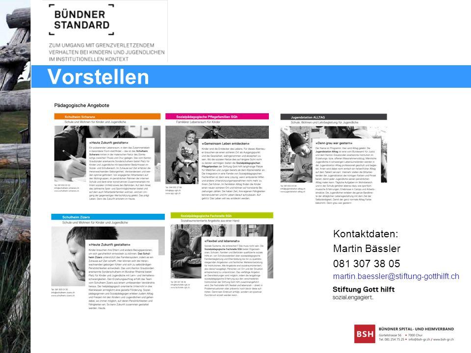 Vorstellen Kontaktdaten: Martin Bässler 081 307 38 05 martin.baessler@stiftung-gotthilft.ch