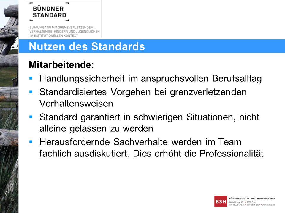 Nutzen des Standards Mitarbeitende: Handlungssicherheit im anspruchsvollen Berufsalltag Standardisiertes Vorgehen bei grenzverletzenden Verhaltensweis