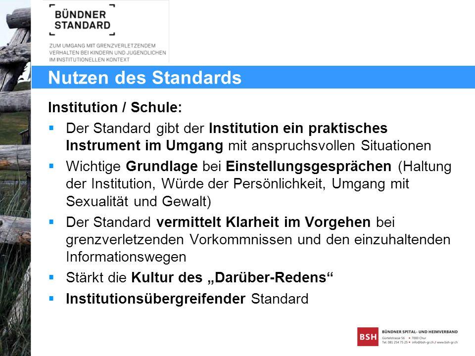 Nutzen des Standards Institution / Schule: Der Standard gibt der Institution ein praktisches Instrument im Umgang mit anspruchsvollen Situationen Wich