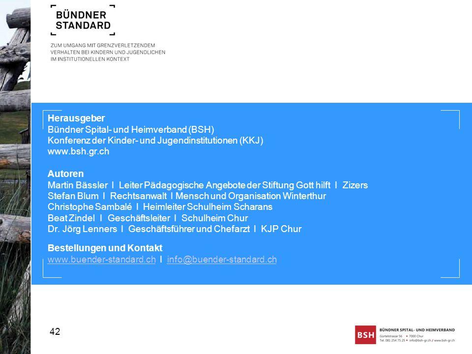 Herausgeber Bündner Spital- und Heimverband (BSH) Konferenz der Kinder- und Jugendinstitutionen (KKJ) www.bsh.gr.ch 42 Autoren Martin Bässler I Leiter