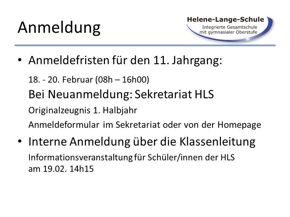 Anmeldung Anmeldefristen für den 11. Jahrgang: 18. - 20. Februar (08h – 16h00) Bei Neuanmeldung: Sekretariat HLS Originalzeugnis 1. Halbjahr Anmeldefo
