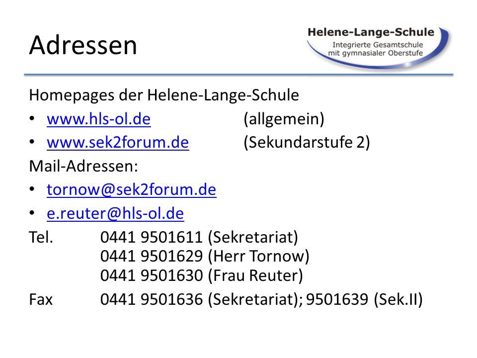 Adressen Homepages der Helene-Lange-Schule www.hls-ol.de(allgemein) www.hls-ol.de www.sek2forum.de(Sekundarstufe 2) www.sek2forum.de Mail-Adressen: to