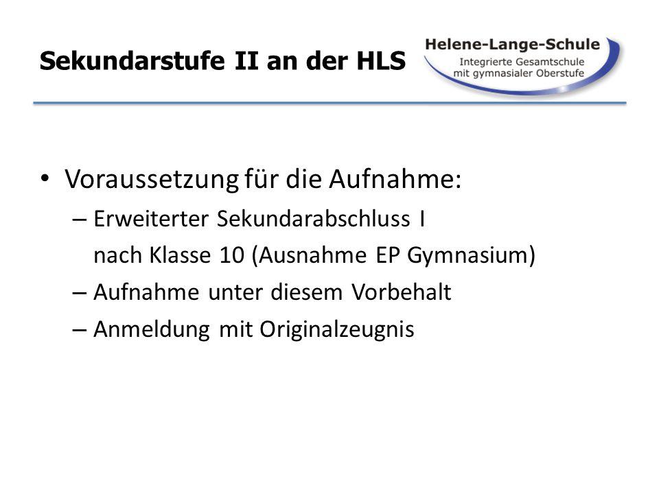 Sekundarstufe II an der HLS Voraussetzung für die Aufnahme: – Erweiterter Sekundarabschluss I nach Klasse 10 (Ausnahme EP Gymnasium) – Aufnahme unter
