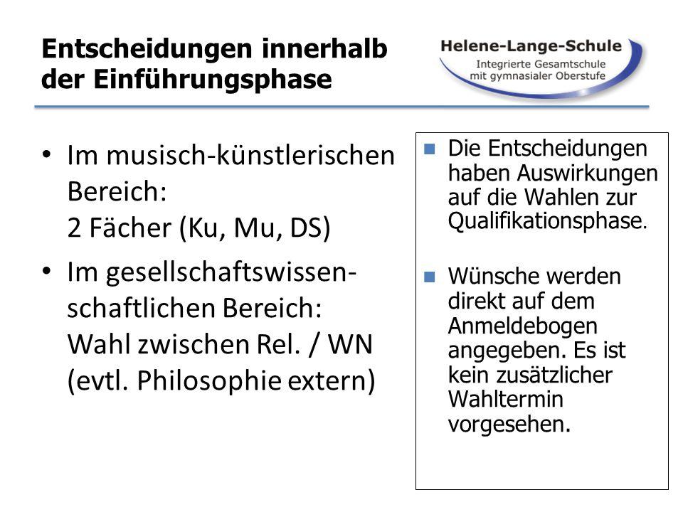Entscheidungen innerhalb der Einführungsphase Im musisch-künstlerischen Bereich: 2 Fächer (Ku, Mu, DS) Im gesellschaftswissen- schaftlichen Bereich: W
