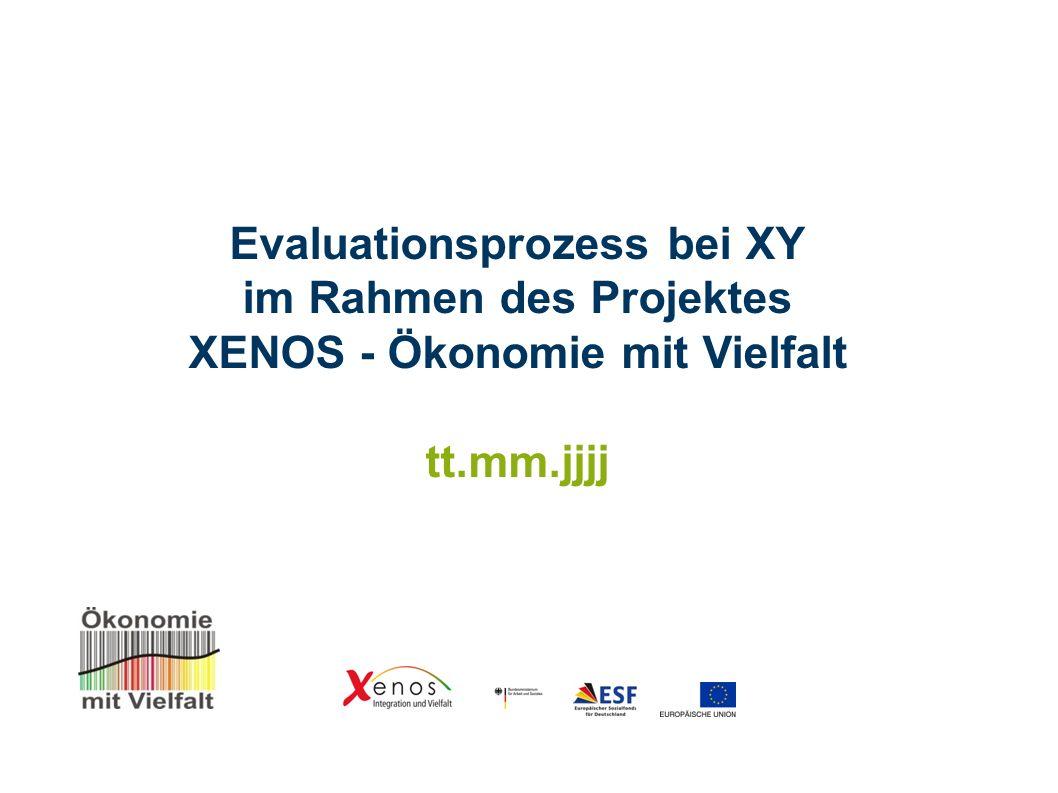 Evaluationsprozess bei XY im Rahmen des Projektes XENOS - Ökonomie mit Vielfalt tt.mm.jjjj
