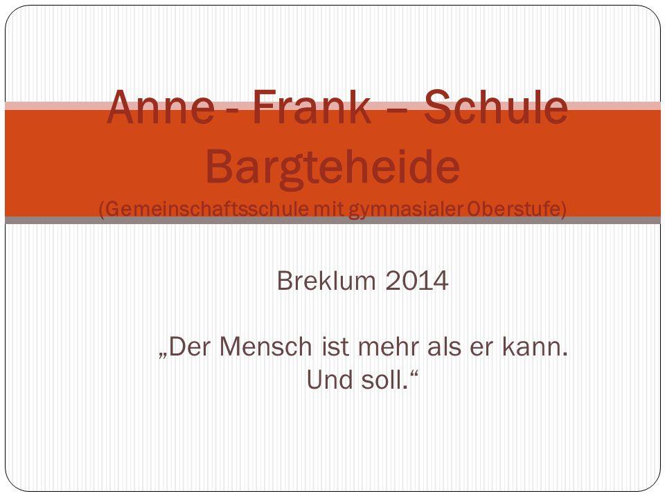 Breklum 2014 Der Mensch ist mehr als er kann. Und soll. Anne - Frank – Schule Bargteheide (Gemeinschaftsschule mit gymnasialer Oberstufe)