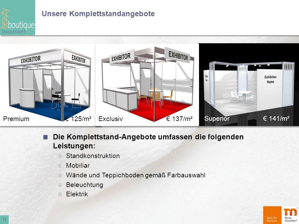 Unsere Komplettstandangebote 12 Premium 125/m²Exclusiv 137/m² Superior 141/m² Die Komplettstand-Angebote umfassen die folgenden Leistungen: Standkonst