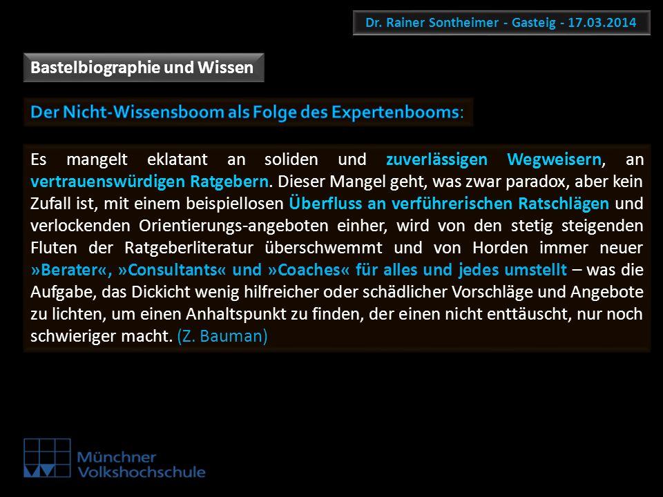 Dr. Rainer Sontheimer - Gasteig - 17.03.2014 Bastelbiographie und Wissen Es mangelt eklatant an soliden und zuverlässigen Wegweisern, an vertrauenswür