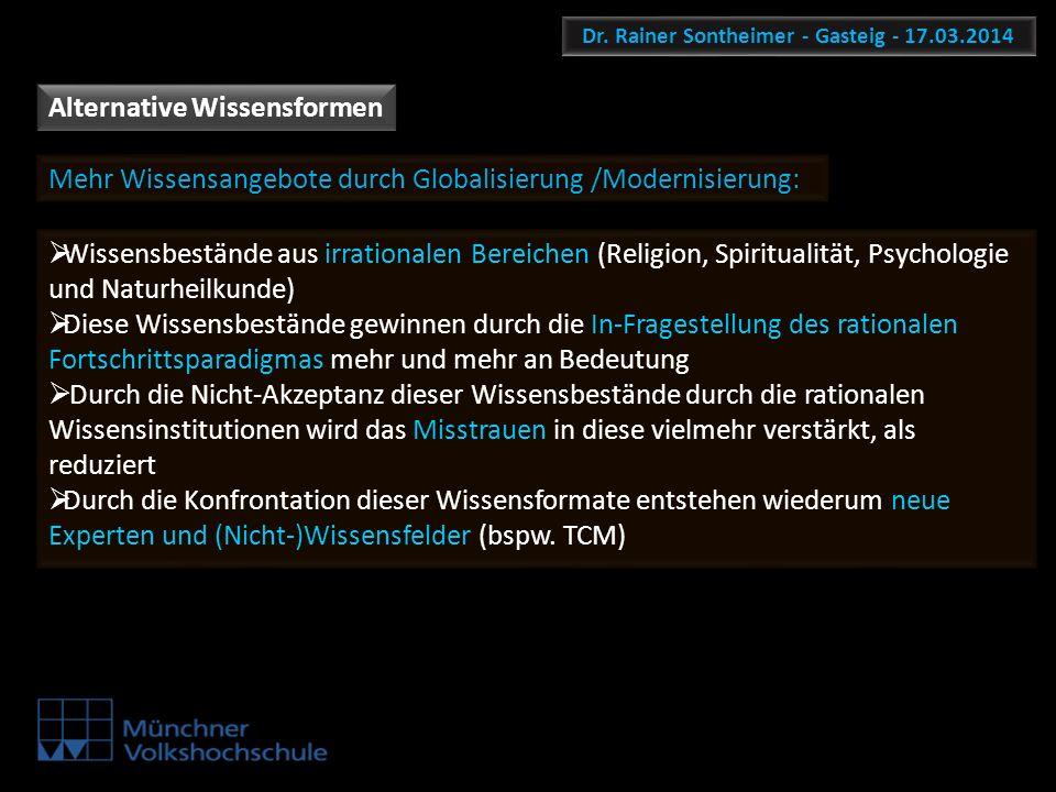 Dr. Rainer Sontheimer - Gasteig - 17.03.2014 Alternative Wissensformen Mehr Wissensangebote durch Globalisierung /Modernisierung: Wissensbestände aus