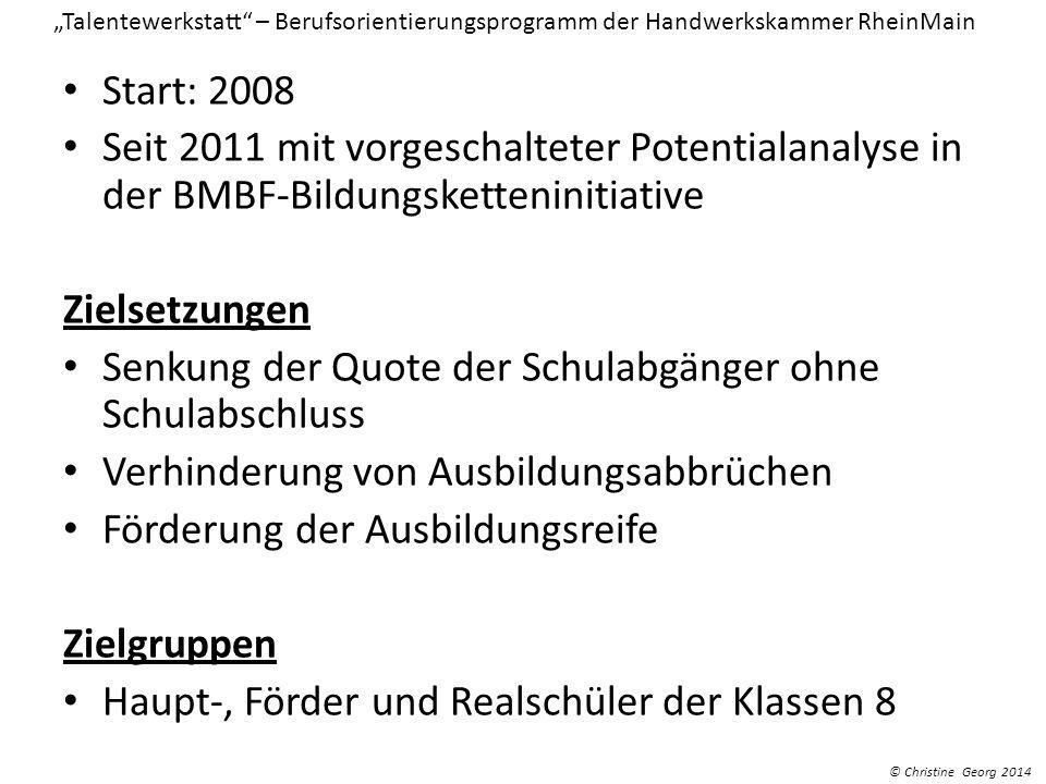 Start: 2008 Seit 2011 mit vorgeschalteter Potentialanalyse in der BMBF-Bildungsketteninitiative Zielsetzungen Senkung der Quote der Schulabgänger ohne