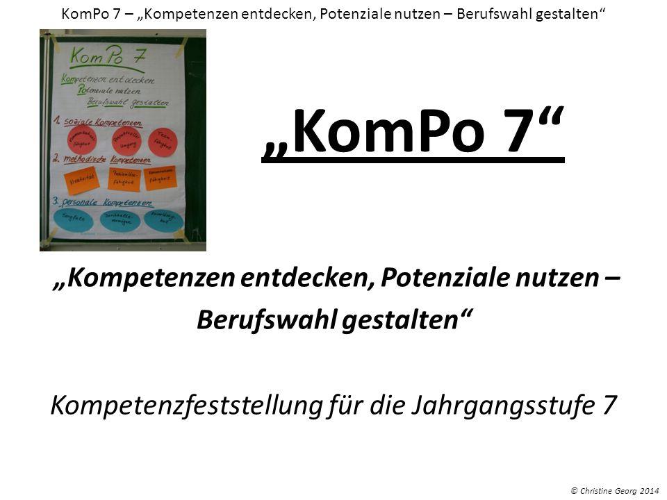 KomPo 7 Kompetenzen entdecken, Potenziale nutzen – Berufswahl gestalten Kompetenzfeststellung für die Jahrgangsstufe 7 KomPo 7 – Kompetenzen entdecken