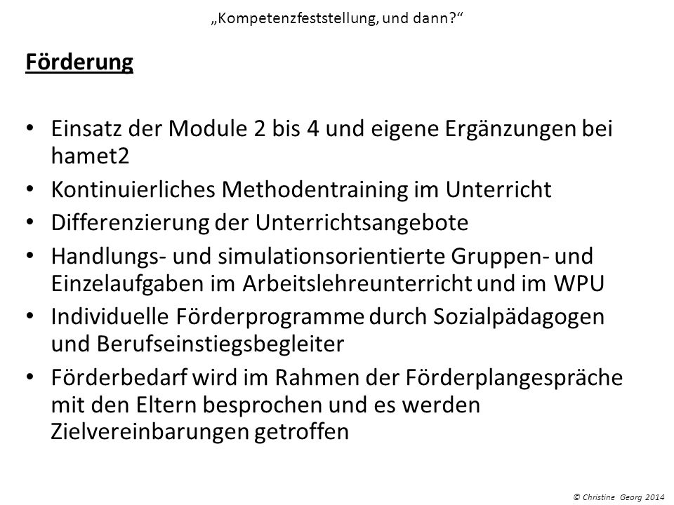 Kompetenzfeststellung, und dann? Förderung Einsatz der Module 2 bis 4 und eigene Ergänzungen bei hamet2 Kontinuierliches Methodentraining im Unterrich
