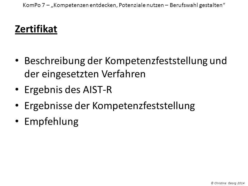 Zertifikat Beschreibung der Kompetenzfeststellung und der eingesetzten Verfahren Ergebnis des AIST-R Ergebnisse der Kompetenzfeststellung Empfehlung K