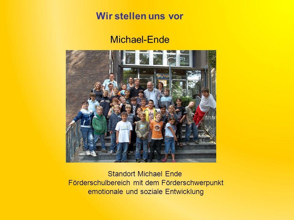 Wir stellen uns vor Michael-Ende Standort Michael Ende Förderschulbereich mit dem Förderschwerpunkt emotionale und soziale Entwicklung