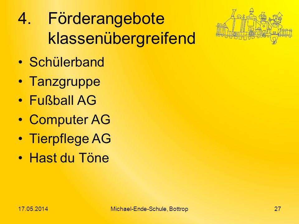 4.Förderangebote klassenübergreifend Schülerband Tanzgruppe Fußball AG Computer AG Tierpflege AG Hast du Töne 17.05.2014Michael-Ende-Schule, Bottrop27
