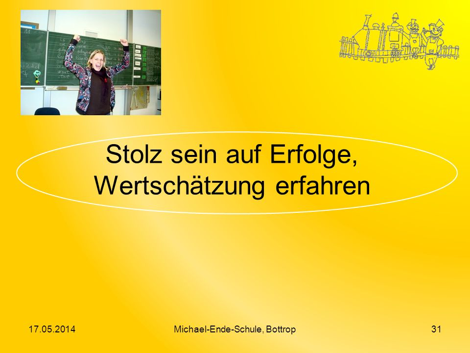 Stolz sein auf Erfolge, Wertschätzung erfahren 17.05.2014Michael-Ende-Schule, Bottrop31