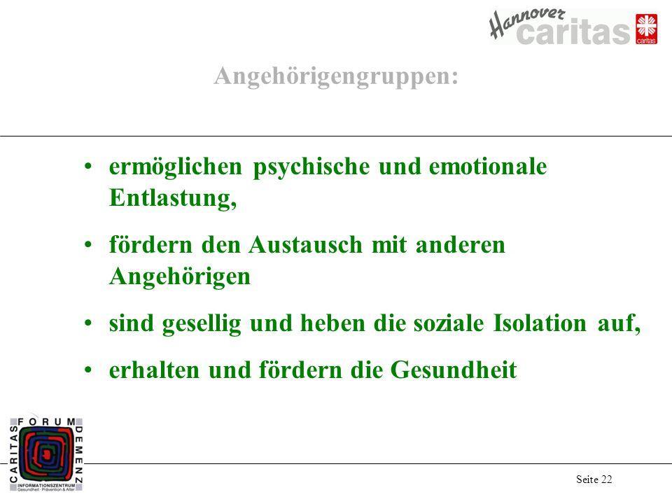 Seite 22 Angehörigengruppen: ermöglichen psychische und emotionale Entlastung, fördern den Austausch mit anderen Angehörigen sind gesellig und heben d