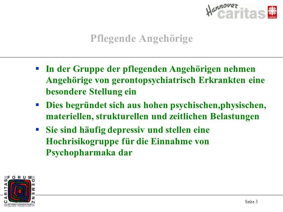 Seite 3 Pflegende Angehörige In der Gruppe der pflegenden Angehörigen nehmen Angehörige von gerontopsychiatrisch Erkrankten eine besondere Stellung ei